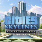 Cities: Skylinesの新拡張「Modern City Center」がリリース